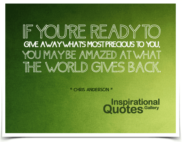 If you're ready to give away what's most precious to you, you may be amazed at what the world gives back.