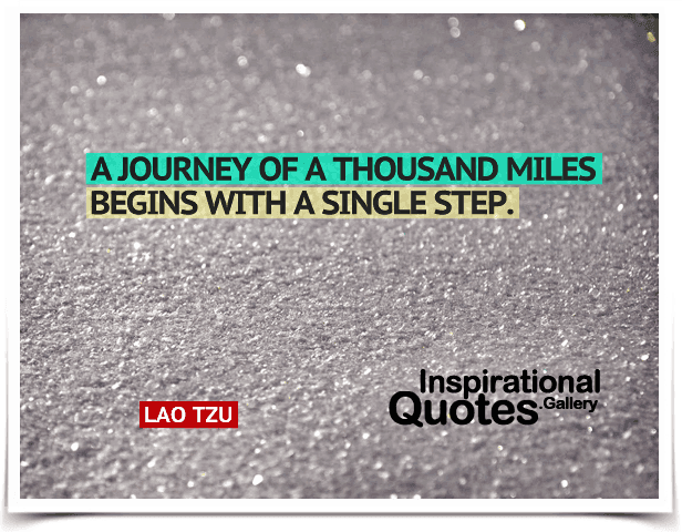 A journey of a thousand miles begins with a single step. Quote by Lao Tzu.