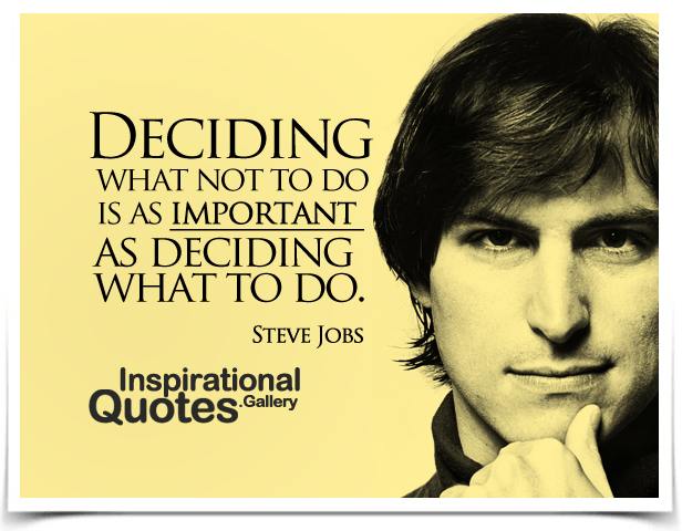 Deciding what not to do is as important as deciding what to do. Quote by Steve Jobs.