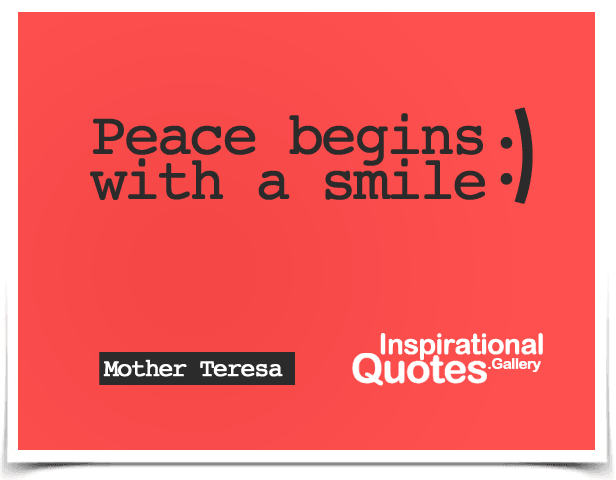 Peace begins with a smile. Quote by Mother Teresa.