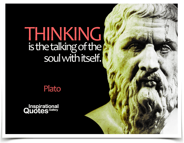Thinking is the talking of the soul with itself.