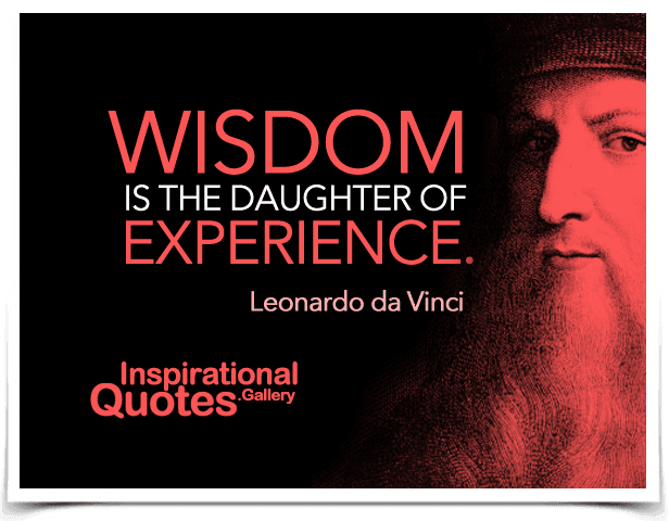Wisdom is the daughter of experience.