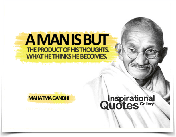 A Man Is But The Product Of His Thoughts What He Thinks He Becomes Inspirationalquotes Gallery