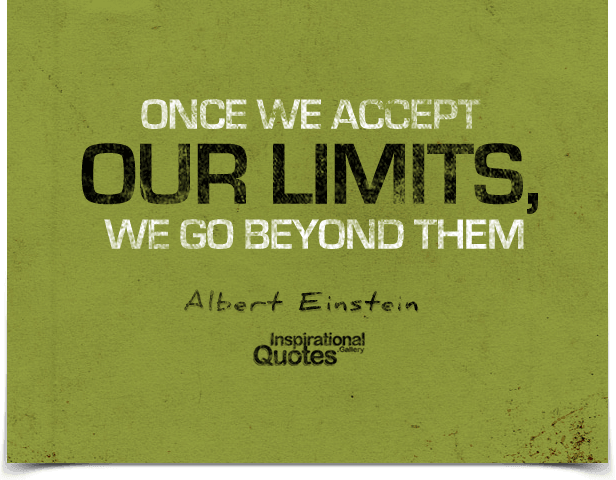 Once we accept our limits, we go beyond them. Quote by Albert Einstein.