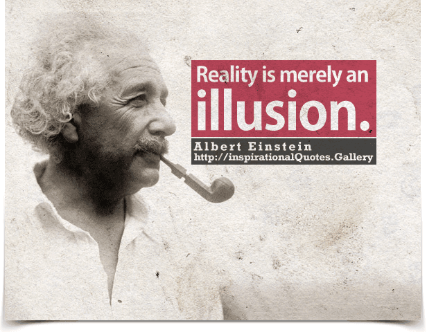Reality is merely an illusion. Quote by Albert Einstein.