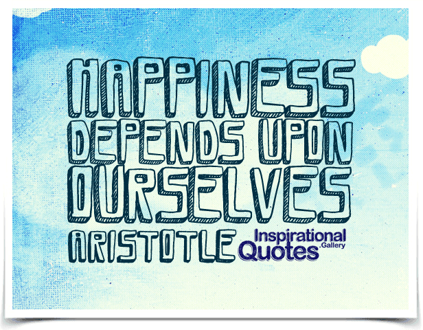 Happiness depends upon ourselves.
