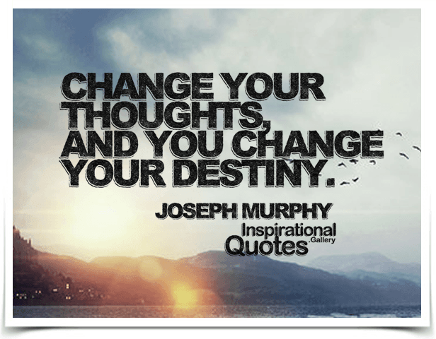 Change your thoughts, and you change your destiny. Quote by Joseph Murphy.
