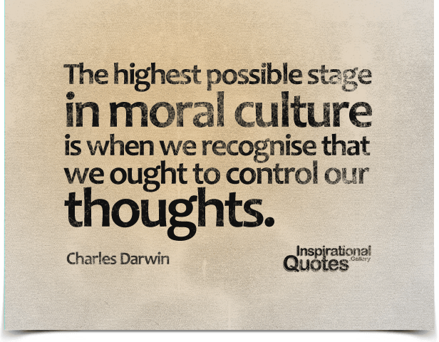 The highest possible stage in moral culture is when we recognise that we ought to control our thoughts. Quote by Charles Darwin.