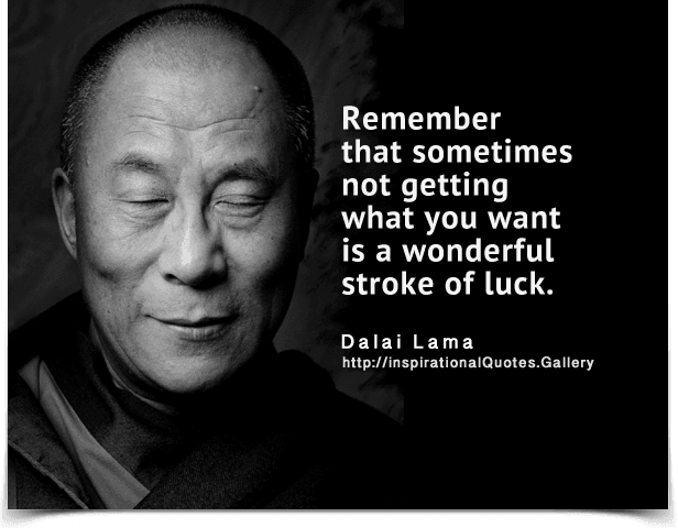 Remember that sometimes not getting what you want is a wonderful stroke of luck. Quote by Dalai Lama.