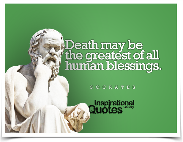 Death may be the greatest of all human blessings.