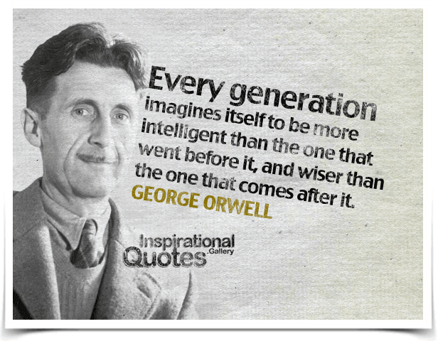 Every generation imagines itself to be more intelligent than the one that went before it, and wiser than the one that comes after it.