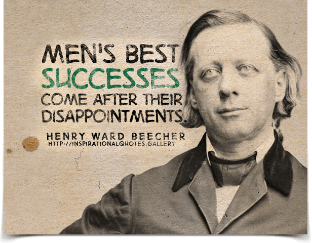 Men's best successes come after their disappointments. Quote by Henry Ward Beecher.