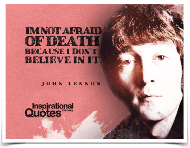 I'm not afraid of death because I don't believe in it. Quote by John Lennon.
