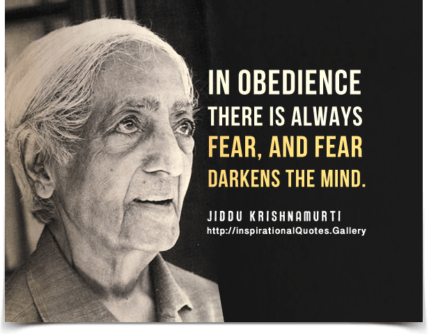 In obedience there is always fear, and fear darkens the mind. Quote by Jiddu Krishnamurti.
