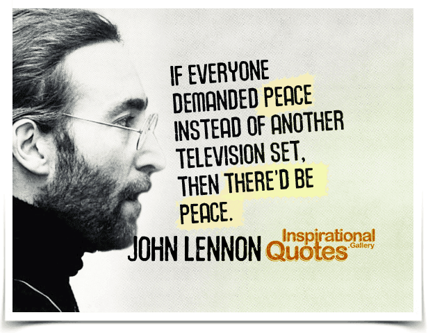 If everyone demanded peace instead of another television set, then there'd be peace. Quote by John Lennon.
