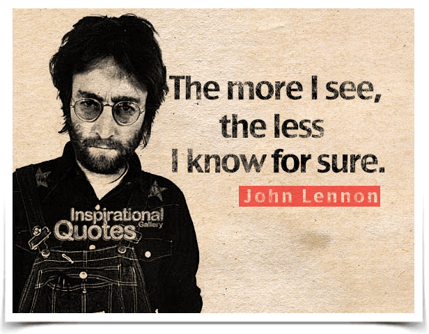 The more I see, the less I know for sure. Quote by John Lennon.