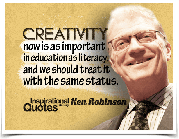 Creativity now is as important in education as literacy, and we should treat it with the same status.