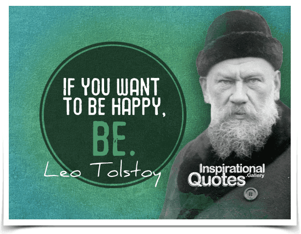 If you want to be happy, be. Quote by Leo Tolstoy.