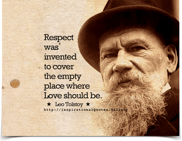 Respect was invented to cover the empty place where love should be. Quote by Leo Tolstoy.