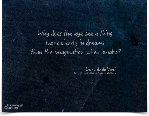 Why does the eye see a thing more clearly in dreams than the imagination when awake. Quote by Leonardo Da Vinci.