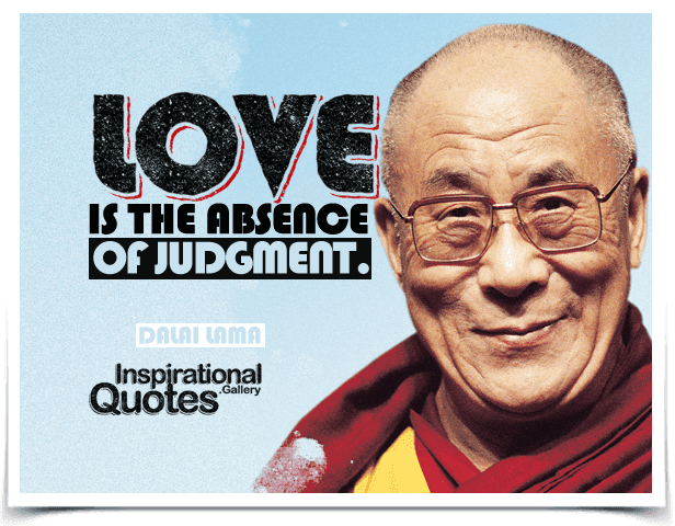 Love is the absence of judgment. Quote by Dalai Lama.