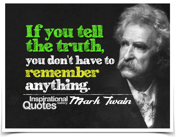 If you tell the truth, you don't have to remember anything. Quote by Mark Twain.