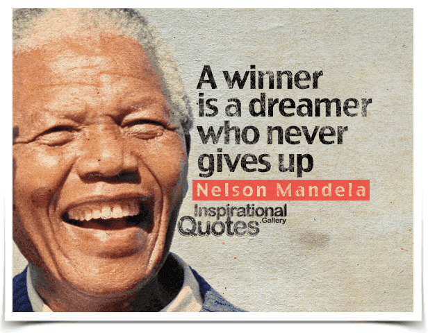 A winner is a dreamer who never gives up. Quote by Nelson Mandela.