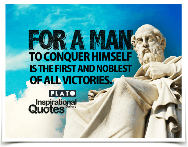 For a man to conquer himself is the first and noblest of all victories. Quote by Plato.