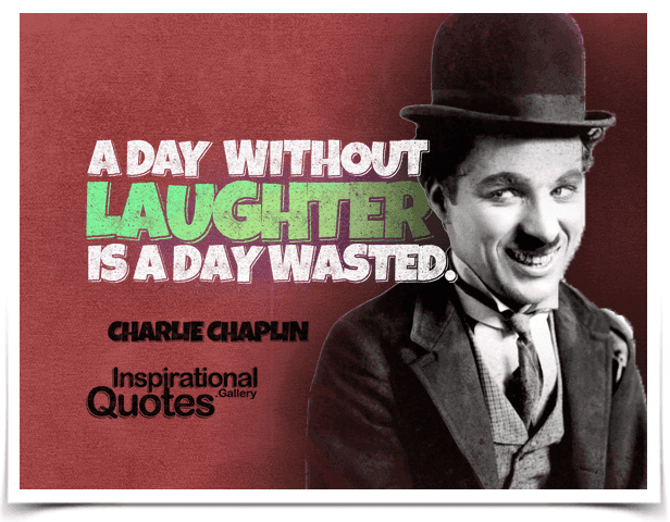 A day without laughter is a day wasted. Quote by Charlie Chaplin.