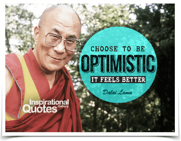 Choose to be optimistic, it feels better. Quote by Dalai Lama.