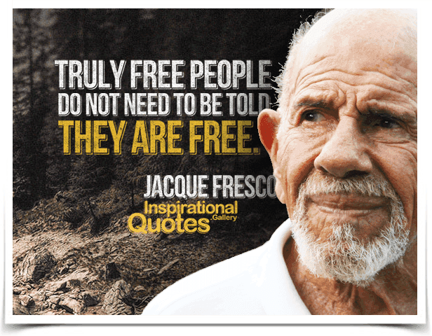 Truly free people do not need to be told they are free. Quote by Jacque Fresco.