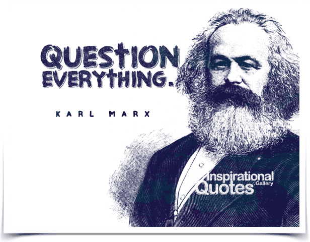 Question everything. Quote by Karl Marx.