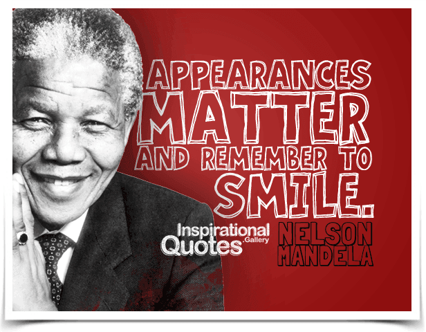 Appearances matter and remember to smile. Quote by Nelson Mandela.