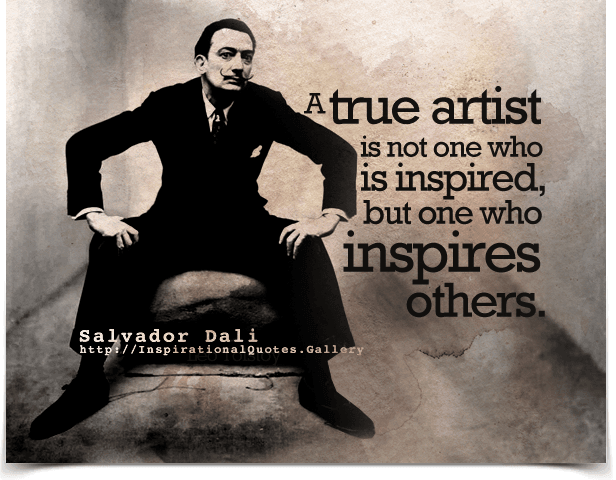 A true artist is not one who is inspired, but one who inspires others.