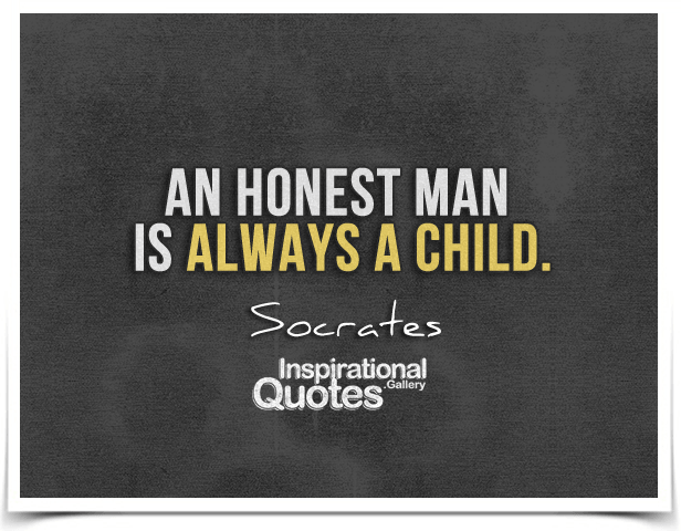 An honest man is always a child.