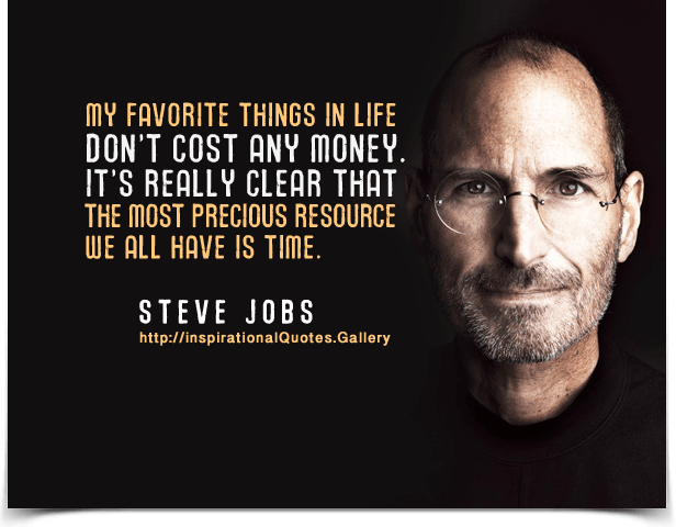 My favorite things in life don't cost any money. It's really clear that the most precious resource we all have is time. Quote by Steve Jobs.