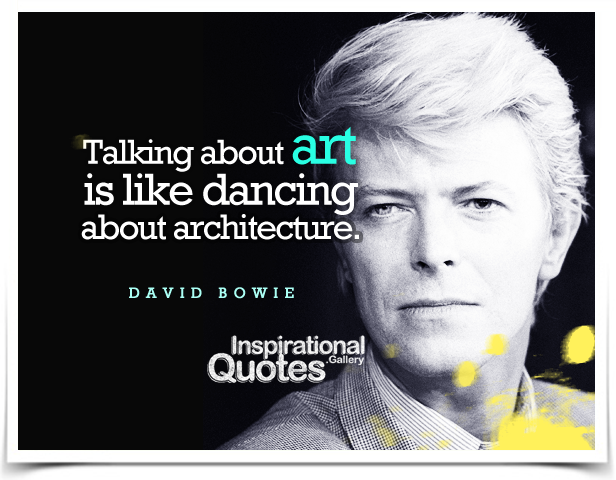 Talking about art is like dancing about architecture.