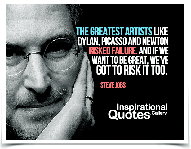 The greatest artists like Dylan, Picasso and Newton risked failure. And if we want to be great, we've got to risk it too.