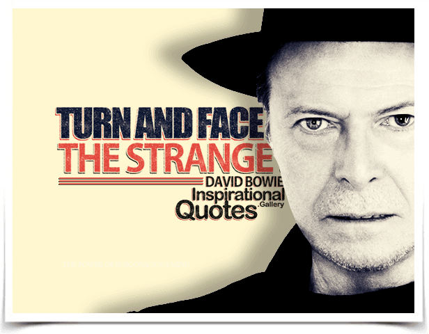 Turn and face the strange.