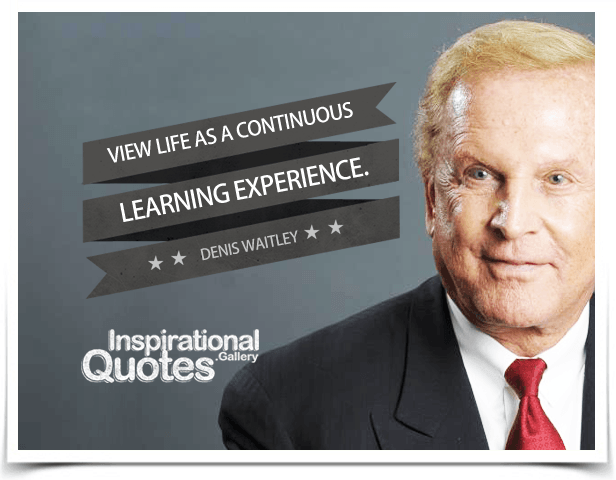 View life as a continuous learning experience.