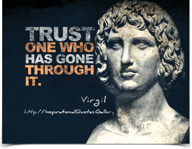 Trust one who has gone through it. Quote by Virgil.