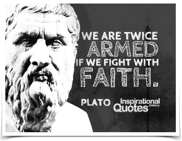 We are twice armed if we fight with faith. Quote by Plato.
