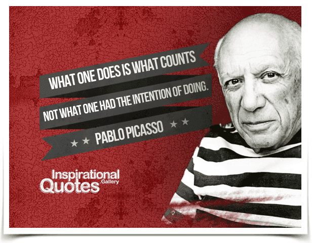 What one does is what counts. Not what one had the intention of doing. Quote by Pablo Picasso.