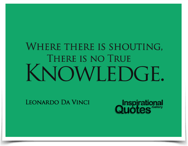 Where there is shouting, there is no true knowledge.