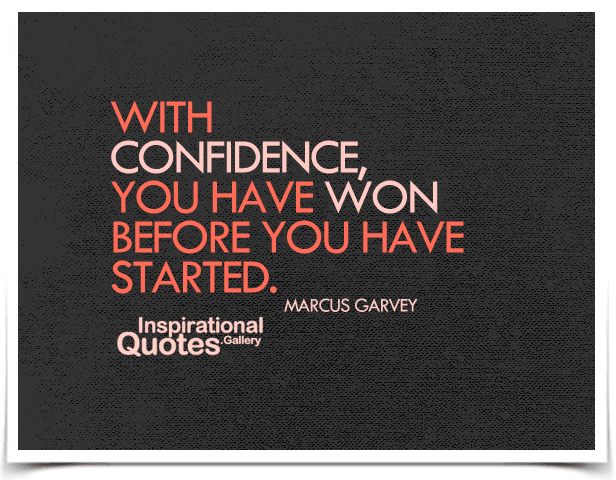 With confidence, you have won before you have started.