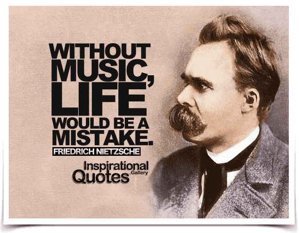 Without music, life would be a mistake. Quote by Friedrich Nietzsche.