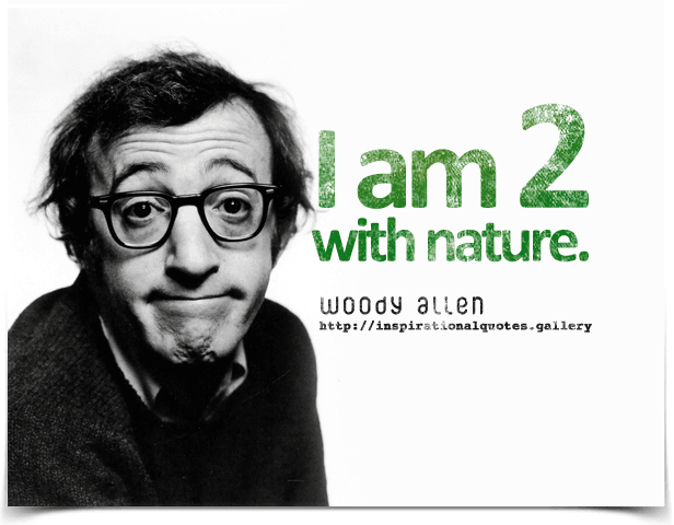 I am two with nature. Quote by Woody Allen.