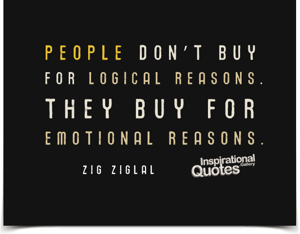 People don't buy for logical reasons. They buy for emotional reasons.